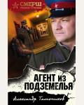 Тамоников А. Агент из подземелья. СМЕРШ - спецназ Сталина