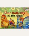 Благовещенская Т. 1 уровень. Бабочка Алина и ее картина. Aline-Butterfly and Her Picture (на английском языке). Читаем вместе